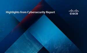 Highlights from the Cisco Cybersecurity Report