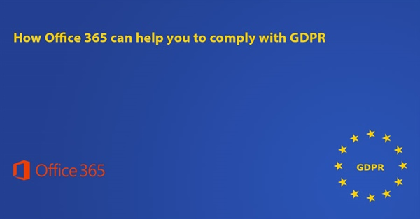 How Office 365 can help you comply with GDPR