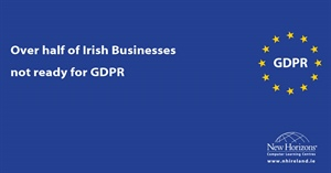 Over Half Of Irish Businesses Not Ready for GDPR