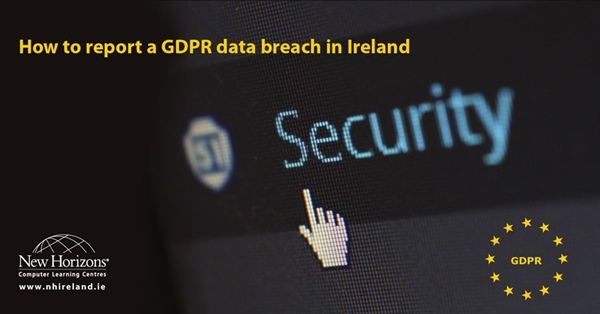 Are you now GDPR compliant? How to report a data breach in Ireland