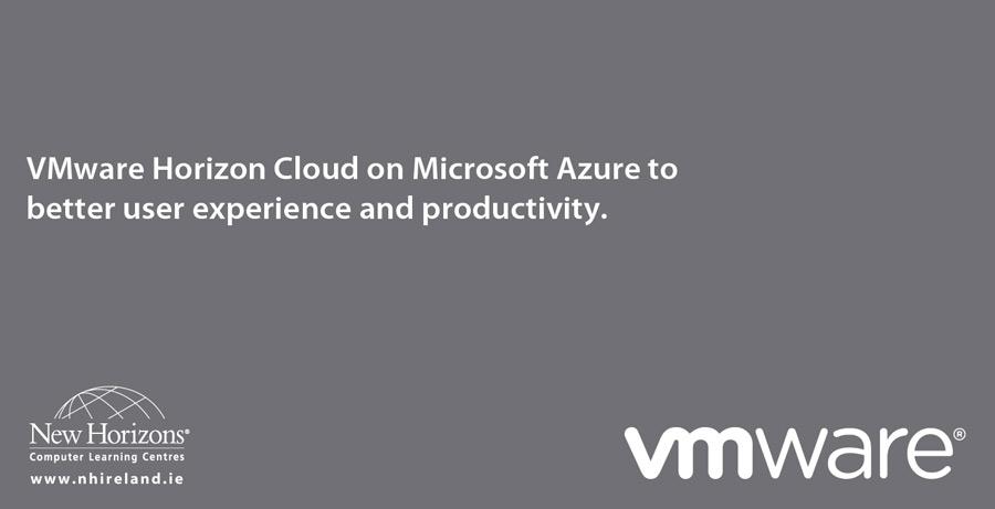 VMware Horizon Cloud on Microsoft Azure to better user experience