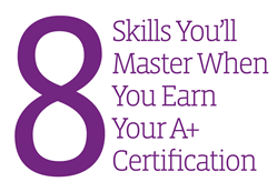 8 Skills You'll Master When You Earn Your CompTIA A plus Certification