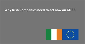 Why Irish Companies need to Act Now on the General Data Protection Directive (GDPR)